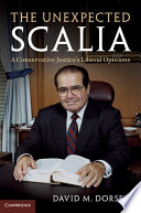 The Unexpected Scalia  : A Conservative Justice's Liberal Opinions