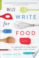 Will Write for Food  : The Complete Guide to Writing Cookbooks, Blogs, Memoir, Recipes, and More