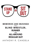 Stand Up or Sit Out  Memories and Musings of a Blind Wrestler  Runner and All around Regular Guy