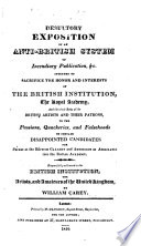 """Desultory Exposition of an Anti-British System of Incendiary Publication... intended to sacrifice the honor and interests of the British Institution, the Royal Academy, and the whole body of the British artists and their patrons to the passions ... of certain disappointed candidates for prizes, etc. [A reply to the attacks of J. Elmes and R. B. Haydon in no. 8 & 9 of the """"Annals of the Fine Arts.""""]"""