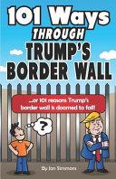 101 Ways Through Trump S Border Wall