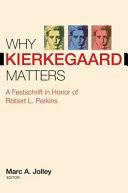 Why Kierkegaard Matters