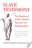 """Slave Testimony: Two Centuries of Letters, Speeches, Interviews, and Autobiographies"" by John W. Blassingame"
