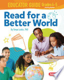 Read for a Better World Educator Guide Grades 4 5