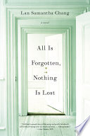 All Is Forgotten  Nothing Is Lost  A Novel