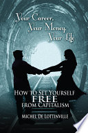 Your Career Your Money Your Life How To Set Yourself Free From Capitalism