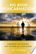 """""""The Big Book of Reincarnation: Examining the Evidence that We Have All Lived Before"""" by Roy Stemman"""