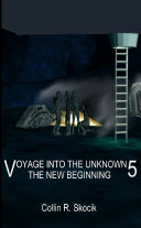 VOYAGE INTO THE UNKNOWN 5  THE NEW BEGINNING