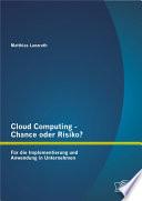 Cloud Computing - Chance oder Risiko? Fr die Implementierung und Anwendung in Unternehmen