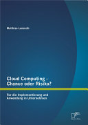 Cloud Computing - Chance oder Risiko? Fr die Implementierung und Anwendung in Unternehmen