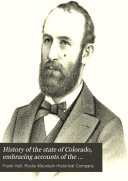 History of the State of Colorado  Embracing Accounts of the Pre historic Races and Their Remains