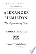 Alexander Hamilton: the Revolutionary Years