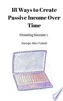 18 Ways to Create Passive Income Over Time Pdf/ePub eBook
