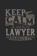 Keep Calm and Let the Lawyer Handle It  Lawyer Notebook Lawyer Journal Handlettering Logbook 110 Journal Paper Pages 6 X 9