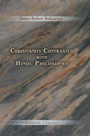 Christianity Contrasted with Hindu Philosophy, an Essay, in ...