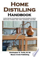 """Home Distilling Handbook"" by Christopher G. Yorke, M. Ed"