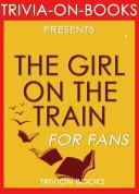 The Girl on the Train: A Novel by Paula Hawkin (Trivia-On-Books)