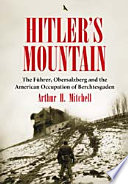 Hitler's Mountain  : The Führer, Obersalzberg and the American Occupation of Berchtesgaden