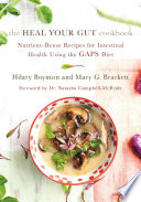 """The Heal Your Gut Cookbook: Nutrient-Dense Recipes for Intestinal Health Using the GAPS Diet"" by Hilary Boynton, Mary Brackett, Natasha Campbell-McBride, M.D."