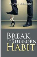Break That Stubborn Habit