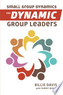 Small Group Dynamics for Dynamic Group Leaders