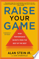 """Raise Your Game: High-Performance Secrets from the Best of the Best"" by Alan Stein Jr., Jon Sternfeld, Jay Bilas"