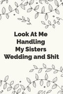 Look At Me Handling My Sisters Wedding and Shit Book