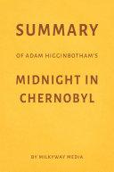 Summary of Adam Higginbotham's Midnight in Chernobyl by Milkyway Media