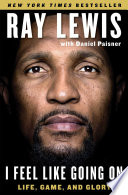 """I Feel Like Going On: Life, Game, and Glory"" by Ray Lewis, Daniel Paisner"