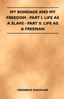 My Bondage and My Freedom   Part I  Life as a Slave   Part II  Life as a Freeman