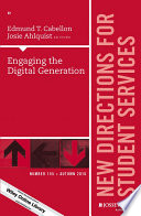 Engaging the Digital Generation  : New Directions for Student Services, Number 155