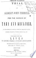 Trial of A  J  Tirrell for the murder of M  A  Bickford      Together with the lives of A  J  Tirrell and M  A  Bickford  Reported     by J  E  P  Weeks