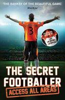 The Secret Footballer: Access All Areas