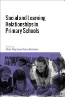 Social and learning relationships in primary schools / edited by Alison Kington and Karen Blackmore