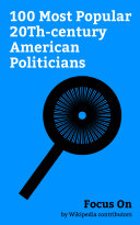 Focus On  100 Most Popular 20Th century American Politicians
