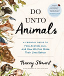 Do Unto Animals: A Friendly Guide to How Animals Live, and How We ...