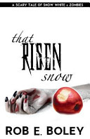 That Risen Snow  A Scary Tale of Snow White and Zombies