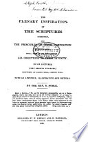 The Plenary Inspiration of the Scriptures Asserted  and the Principles of Their Composition Investigated  with a View to the Refutation of All Objections to Their Divinity Book PDF