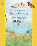 We re Going on a Bear Hunt  Let s Discover Bugs Book