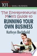 The Entrepreneurial Mom s Guide to Running Your Own Business
