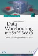 Data Warehousing mit SAP® BW 7.3  : Umfasst SAP® BW 7.3 powered by SAP HANA®
