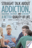 Straight Talk about Addiction  Treatment  Recovery  and Achieving a Better Quality of Life