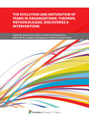 The Evolution and Maturation of Teams in Organizations: Theories, Methodologies, Discoveries & Interventions