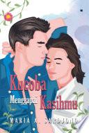 Kucoba Menggapai Kasihmu: Novelindo Publishing - Maria A.Sardjono - Google  Books