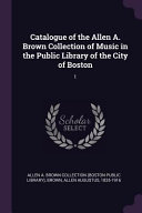 Catalogue Of The Allen A Brown Collection Of Music In The Public Library Of The City Of Boston 1