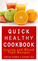 Quick Healthy Cookbook: Juicing and Blood Type Recipes ebook