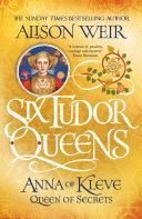 Six Tudor Queens  Anna of Kleve  Queen of Secrets
