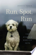 """Run, Spot, Run: The Ethics of Keeping Pets"" by Jessica Pierce"