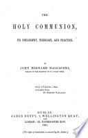 The Holy Communion  Its Philosophy  Theology  and Practice