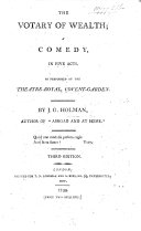 The Votary of Wealth  a Comedy     Second Edition